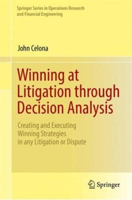 Winning at Litigation through Decision Analysis John Celona 9783319300382