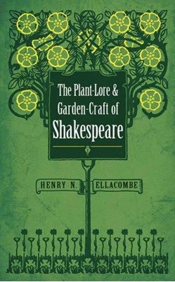 Plant-Lore and Garden-Craft of Shakespeare Henry N. Ellacombe 9780486813288