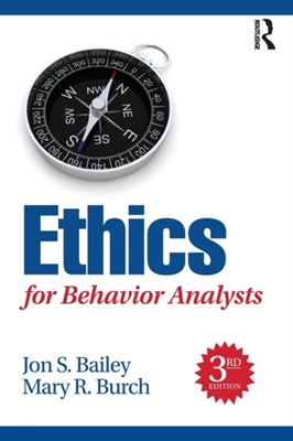 Ethics for Behavior Analysts Jon (Florida State University Bailey, Mary (Behavior Management Consultants Burch 9781138949201