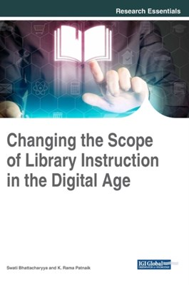 Changing the Scope of Library Instruction in the Digital Age  9781522528029