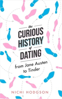 The Curious History of Dating Nichi Hodgson 9781472138064