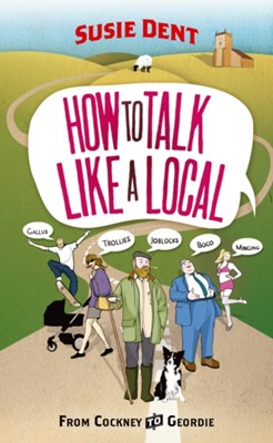 How to Talk Like a Local Susie Dent 9780099514763