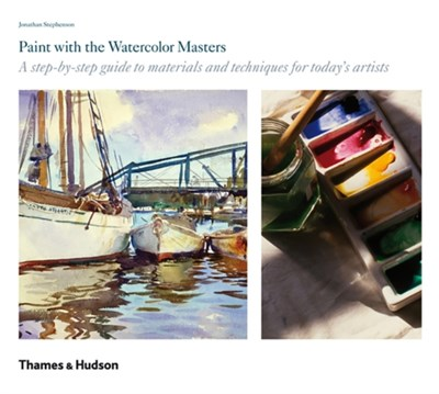 Paint with the Watercolour Masters Jonathan Stephenson 9780500238707