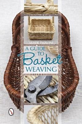 A Guide to Basket Weaving Marie Pieroni 9780764345302