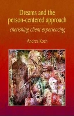 Dreams and the Person-centered Approach Andrea Koch 9781906254476