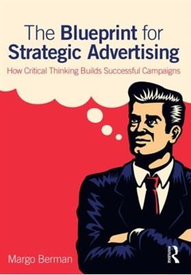 The Blueprint for Strategic Advertising Margo Berman 9780765646583