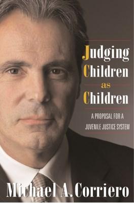Judging Children As Children Michael Corriero 9781592131693