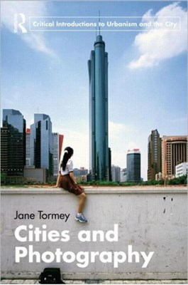Cities and Photography Jane (University of Loughborough Tormey 9780415564403
