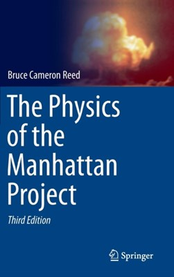 The Physics of the Manhattan Project Bruce Cameron Reed 9783662435328