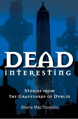 Dead Interesting Shane MacThomais 9781856358057