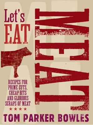 Let's Eat Meat Tom Parker Bowles 9781909108318