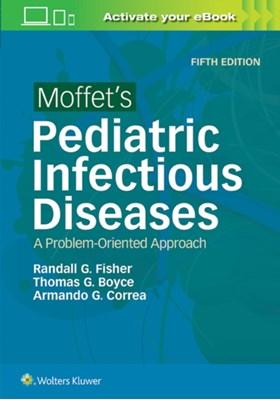 Moffet's Pediatric Infectious Diseases Fisher, Thomas G. Boyce, Randall G Fisher, Armando G Correa 9781496305541