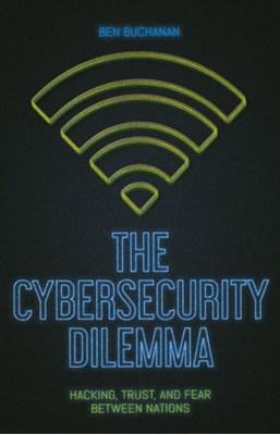 The Cybersecurity Dilemma Ben Buchanan 9781849047135