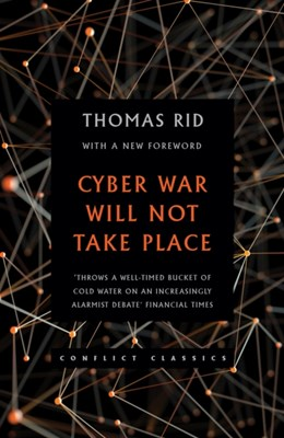 Cyber War Will Not Take Place Thomas Rid 9781849047128