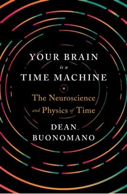 Your Brain Is a Time Machine Dean (UCLA) Buonomano 9780393247947