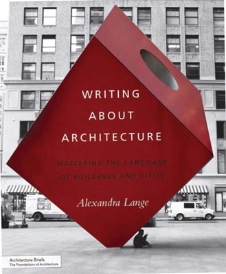 Writing About Architecture Alexandra Lange 9781616890537