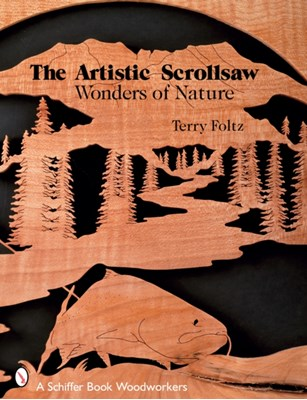Artistic Scrollsaw: Wonders of Nature Terry Foltz 9780764326769