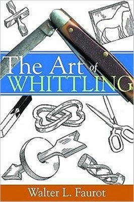 The Art of Whittling Walter L. Faurot 9780854421800