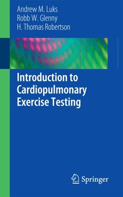 Introduction to Cardiopulmonary Exercise Testing H.Thomas Robertson, Robb W. Glenny, Andrew M. Luks 9781461462828