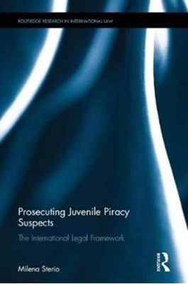 Prosecuting Juvenile Piracy Suspects Milena (Cleveland State University Sterio 9781138839335