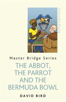 The Abbot, The Parrot and the Bermuda Bowl David Bird 9781474600781