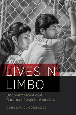 Lives in Limbo Roberto G. Gonzales 9780520287266