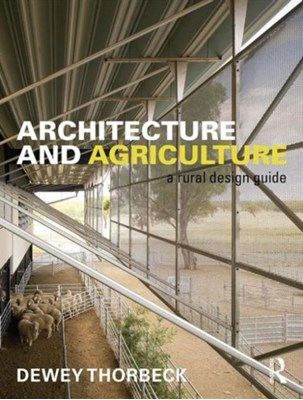 Architecture and Agriculture Dewey (University of Minnesota Thorbeck 9781138937680