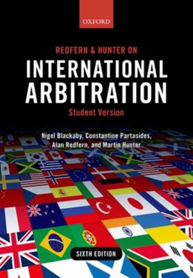 Redfern and Hunter on International Arbitration Alan (Barrister and international arbitrator Redfern, Nigel (Partner and Head of International Arbitration Group Blackaby, Martin (Barrister and international arbitrator Hunter, Constantine Partasides 9780198714255