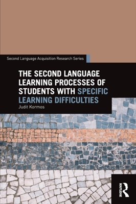 The Second Language Learning Processes of Students with Specific Learning Difficulties Judit (Lancaster University Kormos 9781138911796