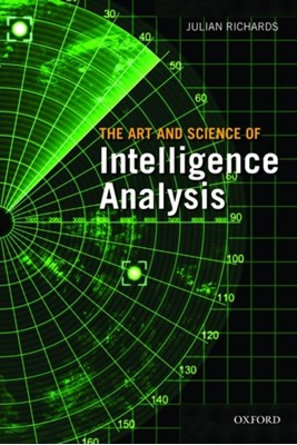 The Art and Science of Intelligence Analysis Julian Richards 9780199578450