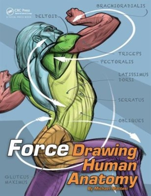 FORCE: Drawing Human Anatomy Mike (Director of the Entertainment Art Academy based in Southern California.) Mattesi, Mike Mattesi 9780415733977