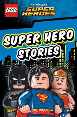 LEGO DC SUPER HEROES: Super Hero Stories Scholastic 9781407180618