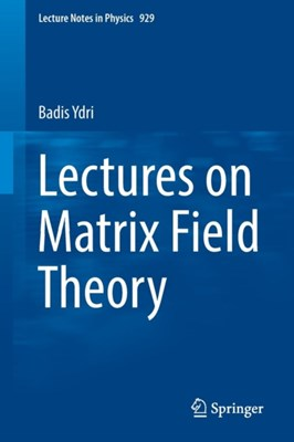 Lectures on Matrix Field Theory Badis Ydri 9783319460024