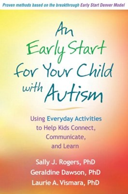 An Early Start for Your Child with Autism Sally J. Rogers, Geraldine Dawson, Laurie A. Vismara, Sally J Rogers, Geraldine (EdD Dawson, Laurie A (PhD Vismara, Sally J. (University of California Rogers, Fred R. (Yale University School of Medicine Volkmar, Geraldine (Duke University Dawson, Peter (McMaster University Szatmari 9781609184704