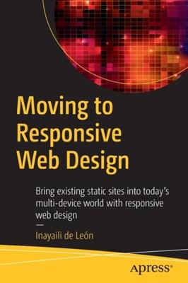 Moving to Responsive Web Design Inayaili De Leon Persson 9781484219867