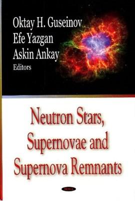 Neutron Stars, Supernovae & Supernova Remnants Oktay H. Gusienov, Askin Ankay, Efe Yazgan 9781600215483