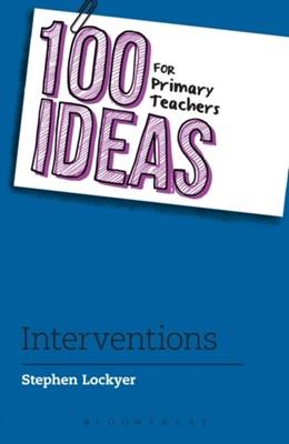 100 Ideas for Primary Teachers: Interventions Stephen Lockyer 9781472949660