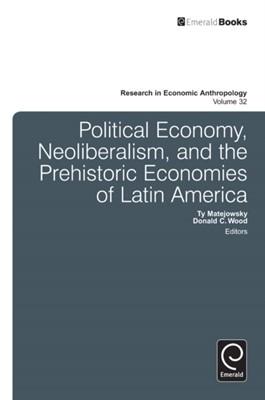Political Economy, Neoliberalism, and the Prehistoric Economies of Latin America  9781781900581