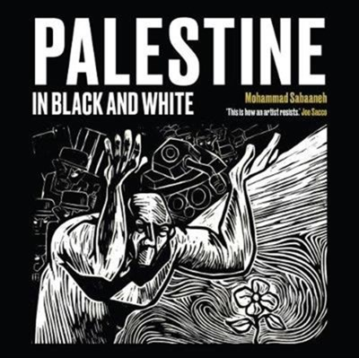Palestine in Black and White Mohammad Sabaaneh 9780863569401