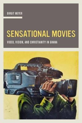 Sensational Movies Birgit Meyer 9780520287686