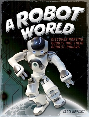 A Robot World Clive Gifford 9781445156187
