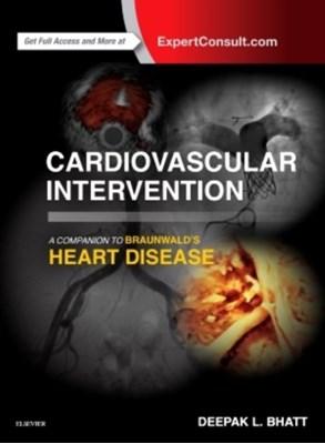 Cardiovascular Intervention: A Companion to Braunwald's Heart Disease Deepak L. Bhatt 9780323262194