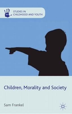 Children, Morality and Society Sam Frankel 9780230284265