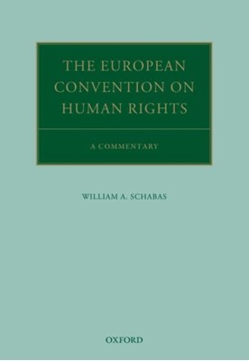 The European Convention on Human Rights William A. (Professor of International Law Schabas 9780198813620