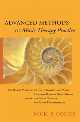 Advanced Methods of Music Therapy Practice Nicki S. Cohen 9781849057769