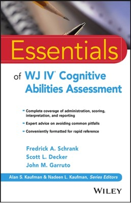 Essentials of WJ IV Cognitive Abilities Assessment John M. Garruto, Scott L. Decker, Fredrick A. Schrank 9781119163367