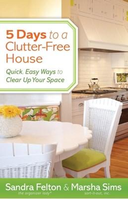 5 Days to a Clutter-Free House Marsha Sims, Sandra Felton 9780800721077