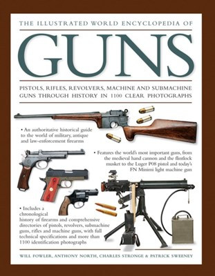 Illustrated World Encyclopedia of Guns Will Fowler, Charles Stronge, Patrick Sweeney, Anthony North 9780754831761