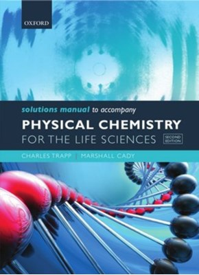 Solutions Manual to accompany Physical Chemistry for the Life Sciences Marshall (Indiana University Southeast Cady, Charles (University of Louisville Trapp 9780199600328
