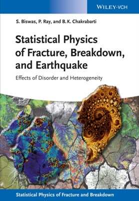 Statistical Physics of Fracture, Breakdown, and Earthquake Purusattam Ray, Soumyajyoti Biswas, Bikas K. Chakrabarti 9783527412198
